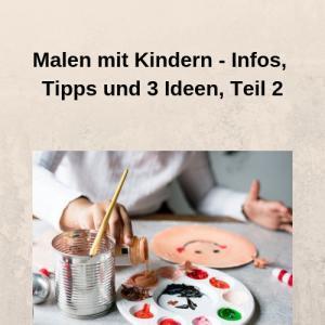 Malen mit Kindern - Infos, Tipps und 3 Ideen, Teil 2