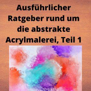 Ausführlicher Ratgeber rund um die abstrakte Acrylmalerei, Teil 1