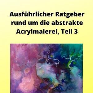 Ausführlicher Ratgeber rund um die abstrakte Acrylmalerei, Teil 3
