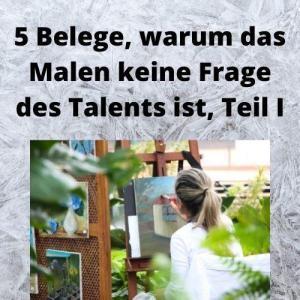 5 Belege, warum das Malen keine Frage des Talents ist, Teil I