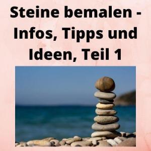 Steine bemalen - Infos, Tipps und Ideen, Teil 1